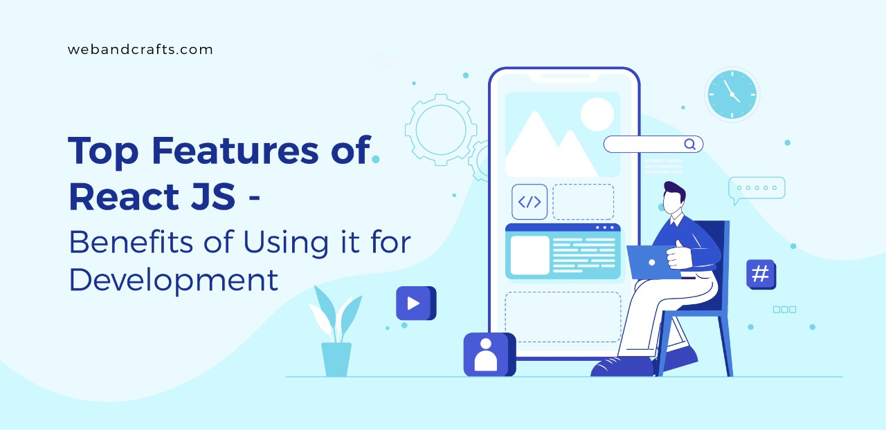 Top Features and Benefits of Using React JS for Web Development
